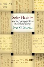 """Sefer Hasidim"" and the Ashkenazic Book in Medieval Europe"